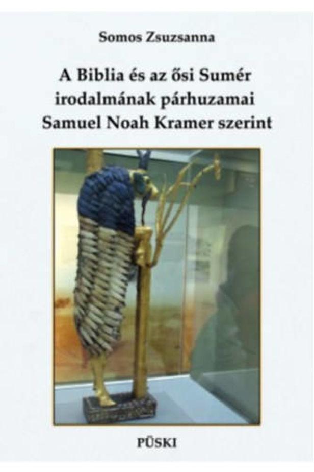 A Biblia és az ősi Sumér irodalmának párhuzamai Samuel Noah Kramer szerint